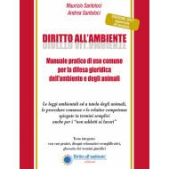 DIRITTO ALL'AMBIENTE - MANUALE PRATICO DI USO COMUNE PER LA DIFESA GIURIDICA DELL'AMBIENTE E DEGLI ANIMALI EDIZIONE 2017 AGGIORNATA ED AMPLIATA